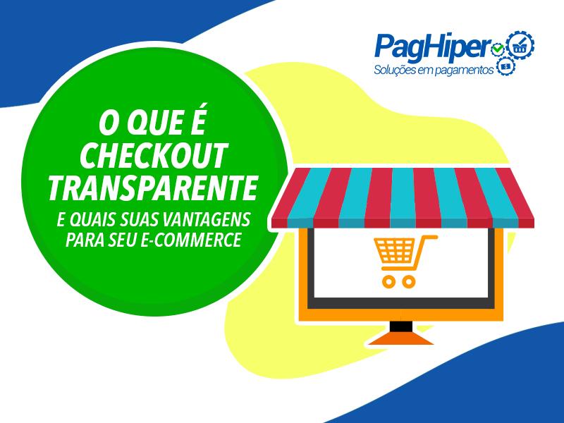 O que é Checkout Transparente e quais suas vantagens para seu e-commerce