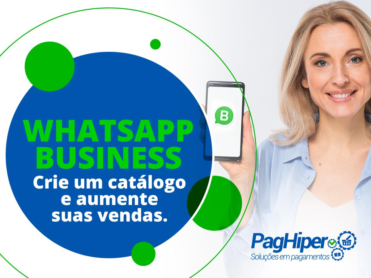 WhatsApp Business – Crie um catálogo e aumente suas vendas