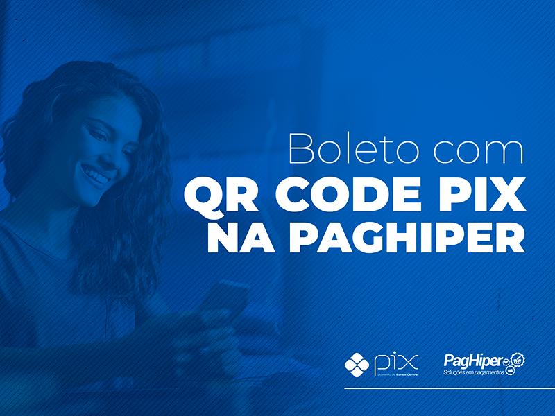 Boleto com QR Code Pix é na PagHiper!